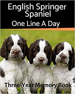 English Springer Spaniel - One Line a Day: A Three-Year Memory Book to Track Your Dog's Growth (A Memory a Day for Dogs)
