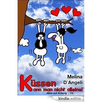 Küssen kann man nicht alleine: Alles auf Anfang ... (1) (German Edition) [Kindle-editie]