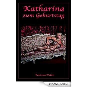 Katharina zum Geburtstag: Eine erotische Geschichte von Fabienne Dubois (German Edition) [Kindle-editie]