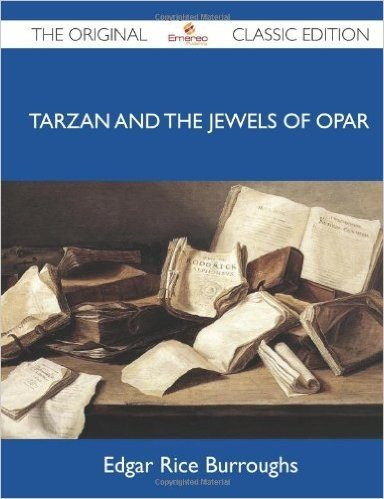 Tarzan and the Jewels of Opar (The Original Classic Edition)
