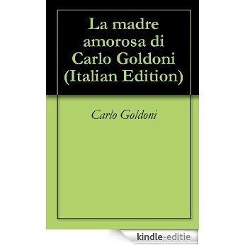 La madre amorosa di Carlo Goldoni (Italian Edition) [Kindle-editie]