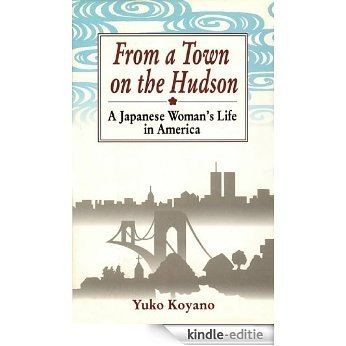 From a Town on the Hudson: A Japanese Woman's Life in America [Kindle-editie]