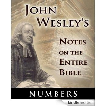 Notes on the Entire Bible-The Book of Numbers (John Wesley's Notes on the Entire Bible 4) (English Edition) [Kindle-editie]
