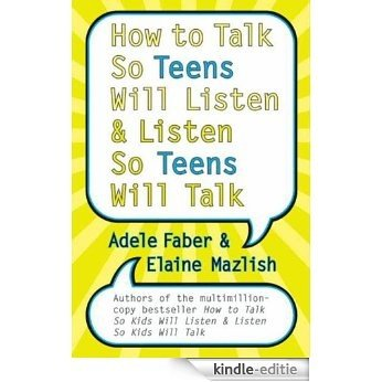 How to Talk So Teens Will Listen and Listen So Teens Will Talk [Kindle-editie]