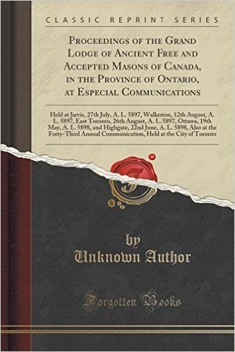 Proceedings of the Grand Lodge of Ancient Free and Accepted Masons of Canada, in the Province of Ontario, at Especial Communications: Held at Jarvis, ... Toronto, 26th August, A. L. 5897, Ottawa,