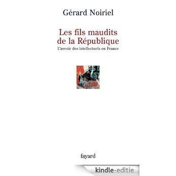 Les fils maudits de la République : L'avenir des intellectuels en France (Histoire de la Pensée) (French Edition) [Kindle-editie]