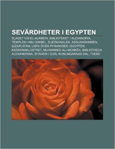 Sevardheter I Egypten: Slaget VID El-Alamein, Biblioteket I Alexandria, Templen I Abu Simbel, Suezkanalen, Assuandammen, Gizaplatan