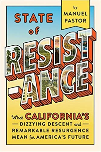 State of Resistance: What Californiaas Dizzying Descent and Remarkable Resurgence Mean for Americaas Future