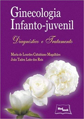 Ginecologia Infanto- Juvenil. Diagnóstico e Tratamento