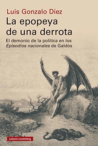 La epopeya de una derrota: El demonio de la política en los Episodios Nacionales de Galdós (Rústica Ensayo)