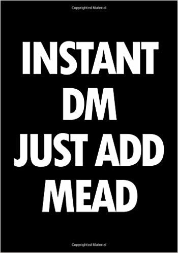 Instant DM just add mead: Blank college ruled journal: Funny RPG themed note book for role playing gamers