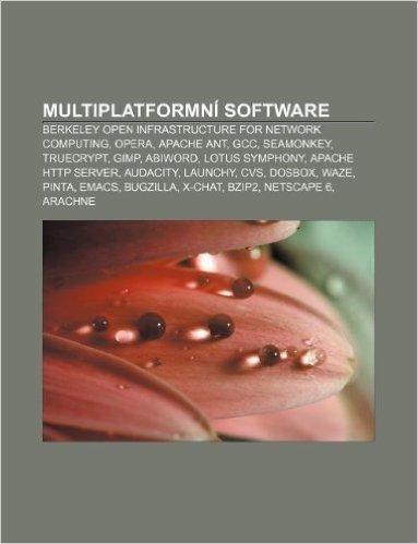 Multiplatformni Software: Berkeley Open Infrastructure for Network Computing, Opera, Apache Ant, Gcc, Seamonkey, Truecrypt, Gimp, Abiword