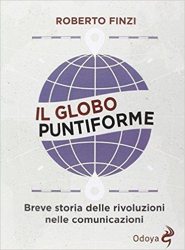 Il globo puntiforme. Breve storia delle rivoluzioni nelle comunicazioni