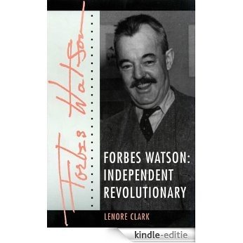 Forbes Watson: Independent Revolutionary [Kindle-editie]