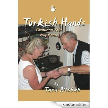 Turkish Hands: Gesturing Your Way Home, A Hand Guide for Tourists (English Edition) [Kindle-editie]
