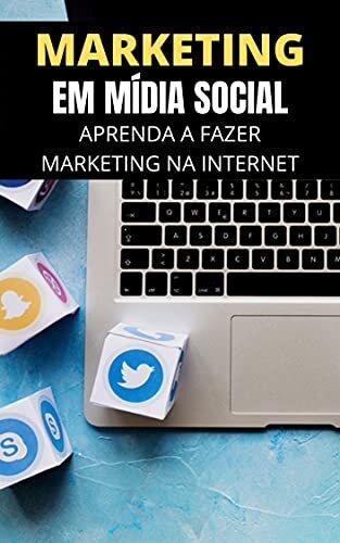 MARKETING em Mídia Social: Aprenda a Fazer Marketing na Internet