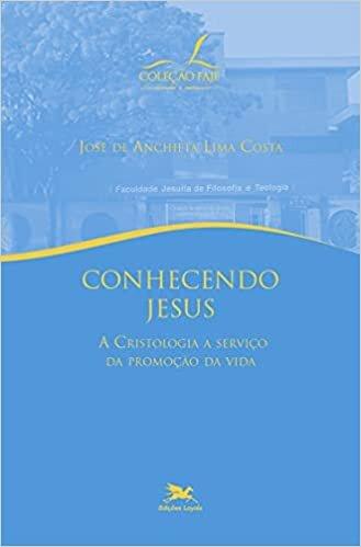 Conhecendo Jesus: A Cristologia a serviço da promoção da vida