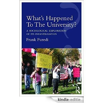 What's Happened To The University?: A sociological exploration of its infantilisation [Kindle-editie] beoordelingen
