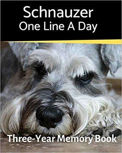 Schnauzer - One Line a Day: A Three-Year Memory Book to Track Your Dog's Growth (A Memory a Day for Dogs)