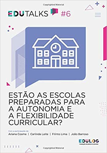 Estão as escolas preparadas para a Autonomia e a Flexibilidade Curricular? (EDUTalks)