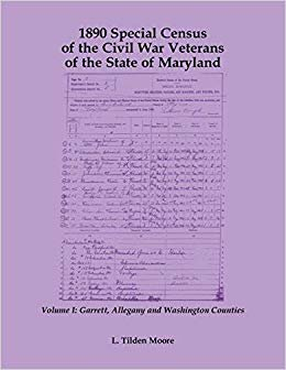1890 Special Census of the Civil War Veterans of the State of Maryland: Volume I, Garrett, Allegany and Washington Counties
