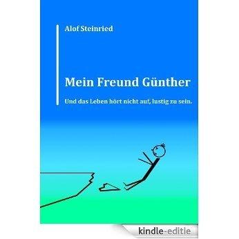 Mein Freund Günther: Und das Leben hört nicht auf, lustig zu sein. [Kindle-editie]