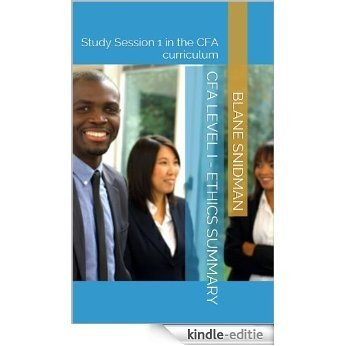 CFA Level I - Ethics Summary: Study Session 1 in the CFA curriculum (CFA summaries) (English Edition) [Kindle-editie]