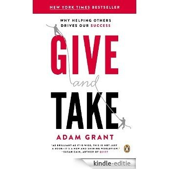 Give and Take: Why Helping Others Drives Our Success [Kindle-editie]