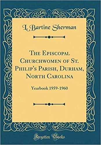 The Episcopal Churchwomen of St. Philip's Parish, Durham, North Carolina: Yearbook 1959-1960 (Classic Reprint)