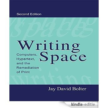 Writing Space: Computers, Hypertext, and the Remediation of Print [Kindle-editie]