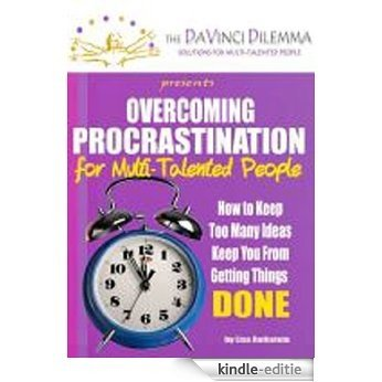Overcoming Procrastination for Multi-Talented People: How to keep too many ideas keep you from getting things DONE (English Edition) [Kindle-editie]