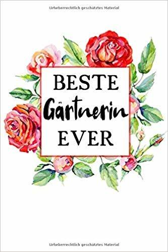 Beste Gärtnerin Ever: Liniertes • Notebook • Notizbuch •  Taschenbuch • Journal • Tagebuch - Ein lustiges Geschenk für die Besten Frauen Der Welt