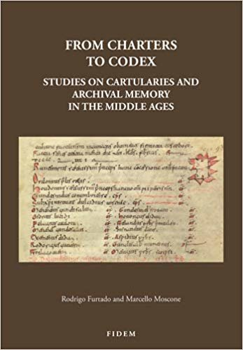 From Charters to Codex: Studies on Cartularies and Archival Memory in the Middle Ages