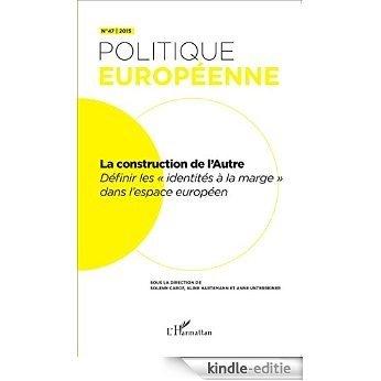 """La construction de l'Autre: Définir les """"identités à la marge"""" dans l'espace européen [Kindle-editie]"""