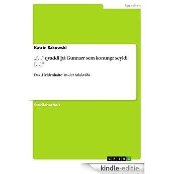 """""""[...] qvaddi þá Gunnarr sem konungr scyldi [...]"""": Das 'Heldenhafte' in der Atlakviða [Kindle-editie]"""