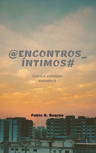 @Encontros_Íntimos# (Contos eróticos Livro 2)