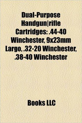 Dual-Purpose Handgun-Rifle Cartridges: 44-40 Winchester, 9x23mm Largo, .32-20 Winchester, .38-40 Winchester
