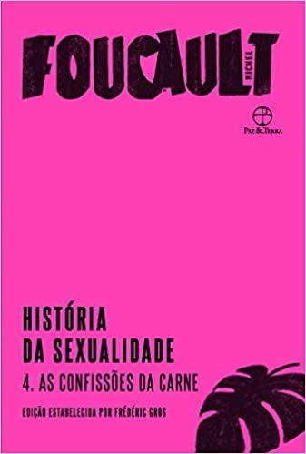 História da sexualidade: As confissões da carne (Vol. 4)