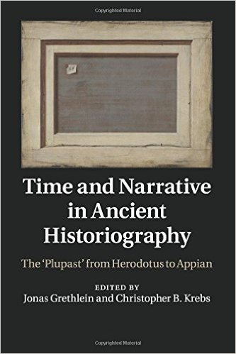 Time and Narrative in Ancient Historiography: The Plupast' from Herodotus to Appian