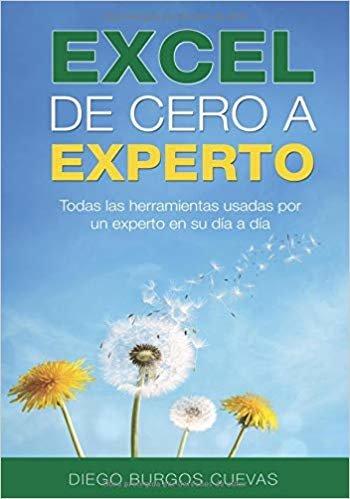 Excel de cero a experto: Todas las herramientas usadas por un experto en su día a día