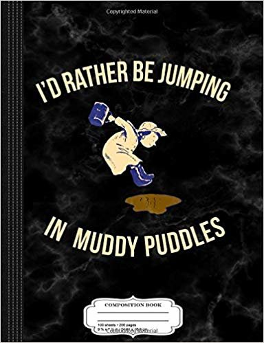 Kids I'd Rather Be Jumping in Muddy Puddles Composition Notebook: College Ruled 9¾ x 7½ 100 Sheets 200 Pages For Writing