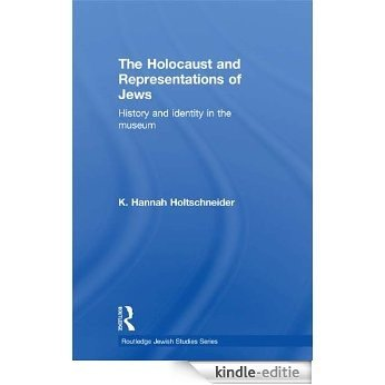 The Holocaust and Representations of Jews: History and Identity in the Museum (Routledge Jewish Studies Series) [Kindle-editie]