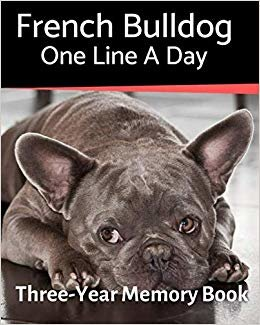 French Bulldog - One Line a Day: A Three-Year Memory Book to Track Your Dog's Growth (A Memory a Day for Dogs)