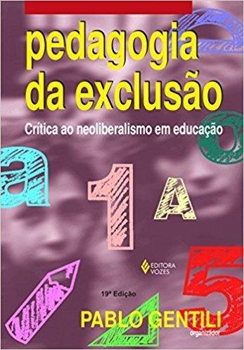 Pedagogia da Exclusão. Crítica ao Neoliberalismo em Educação