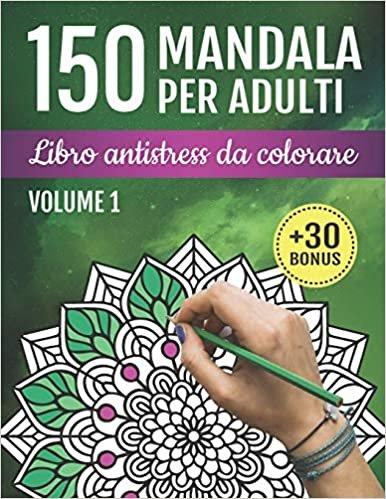 150 Mandala per Adulti: Libro Antistress da Colorare: 150 bellissimi disegni per alleviare lo stress, la meditazione e il benessere + una copia digitale delle pagine da colorare