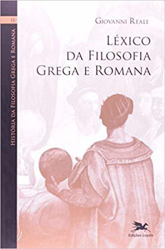 História da filosofia grega e romana - Volume IX: Léxico da filosofia grega e romana