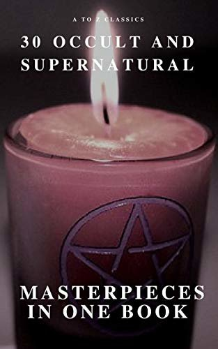 30 Occult and Supernatural Masterpieces in One Book (A to Z Classics) (English Edition)