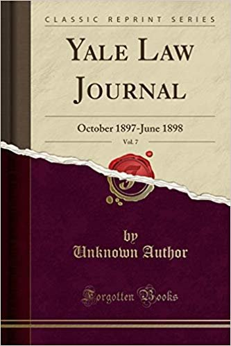 Yale Law Journal, Vol. 7: October 1897-June 1898 (Classic Reprint)
