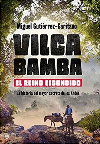Vilcabamba : el reino escondido : la historia del mayor secreto de los Andes