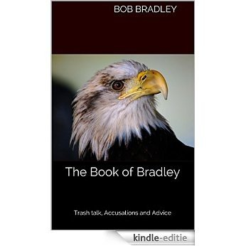 The Book of Bradley: Trash talk, Accusations and Advice (English Edition) [Kindle-editie]